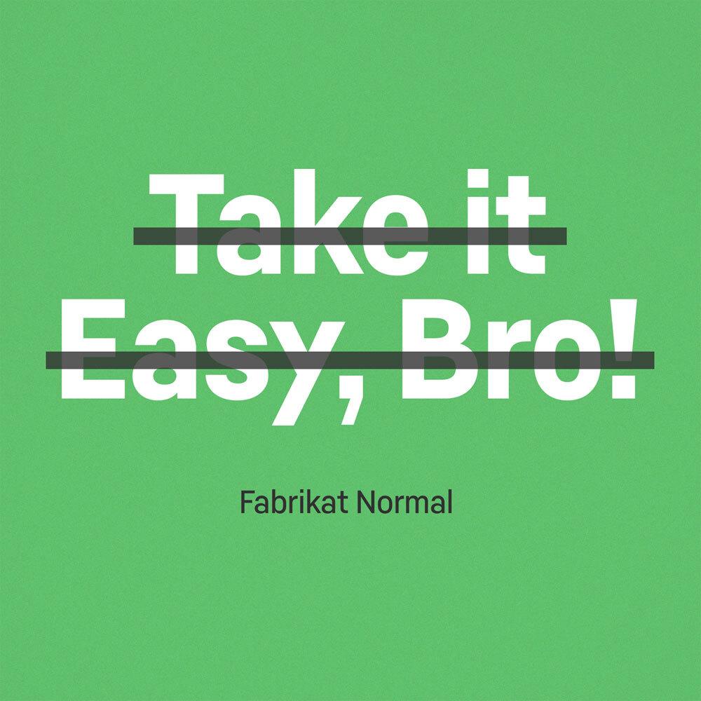Take it easy, bro!